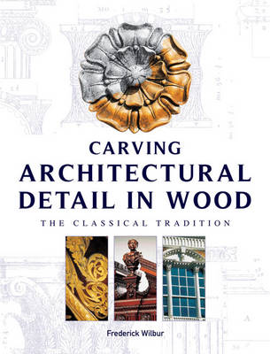 Carving Architectural Detail in Wood: The Classical Tradition