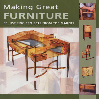 Making Great Furniture: 30 Inspiring Projects from Top Makers