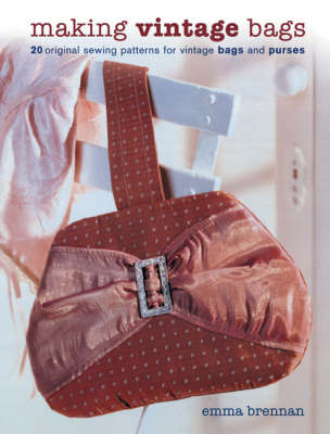 Making Vintage Bags: 20 Original Sewing Patterns for Vintage Bags and Purses