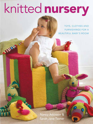 Knitted Nursery: Toys, Clothes and Furnishings for a Beautiful Baby's Room