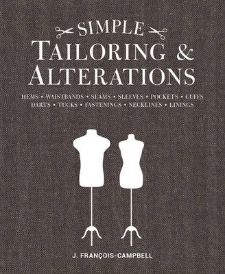 Simple Tailoring & Alterations: Hems - Waistbands - Seams - Sleeves - Pockets - Cuffs - Darts - Tucks - Fastenings - Necklines - Linings