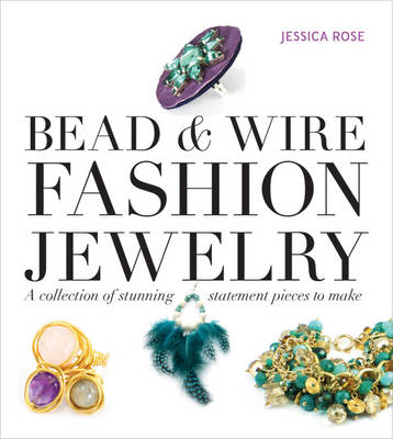 Bead & Wire Fashion Jewelry: A Collection of Stunning Statement Pieces to Make