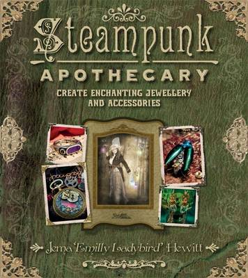 Steampunk Apothecary: Create Echanting Jewellery and Accessories