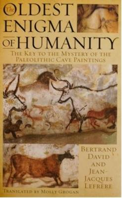 Oldest Enigma of Humanity: The Key to the Mystery of the Paleolithic Cave Paintings