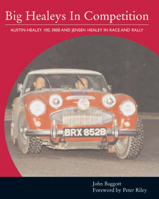 Big Healeys in Competition: Austin-Healey 100, 3000 and Jensen Healey in Race and Rally