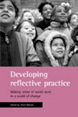 Developing reflective practice: Making sense of social work in a world of change