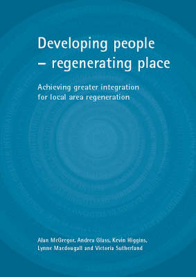 Developing people - regenerating place: Achieving greater integration for local area regeneration