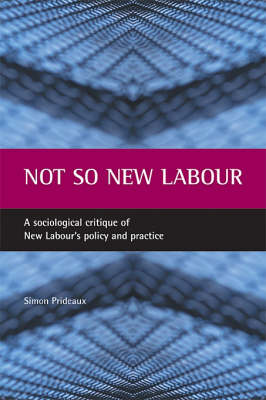 Not so New Labour: A sociological critique of New Labour's policy and practice