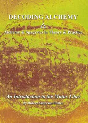 Decoding Alchemy: Alchemy and Spagyrics in Theory and Practice