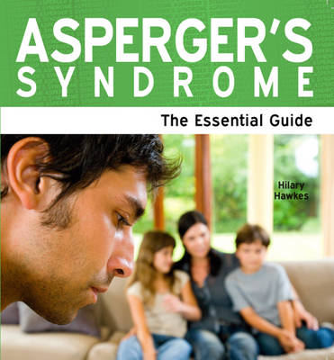 Asperger's Syndrome: The Essential Guide