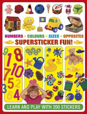 Numbers. Colours. Sizes. Opposites Supersticker Fun!: Learn and Play with 200 Stickers