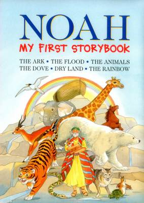 Noah: My First Storybook: The Ark. The Flood. The Dove. Dry Land. The Rainbow.