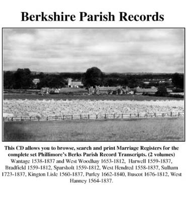 Berkshire Parish Records: Marriage Registers: Wantage 1559-1837, and West Woodhay 1653-1812, Harwell 1559-1837, Bradfield 1559-1812, Sparsholt 1559-1812, West Hendred 1558-1837, Sulham 1723-1837, Kington Lisle 1560-1837, Purley 1662-1840, Buscot 1676-1812