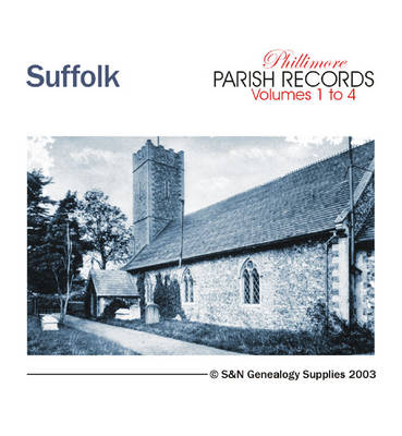 Suffolk Parish Records: Marriage Registers for All 4 Volumes of Phillimore's Suffolk Parish Record Transcripts: v. 1-4