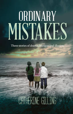 Ordinary Mistakes: Three stories of drama, intrigue and illusion