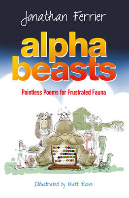 Alphabeasts: Pointless Poems for Frustrated Fauna