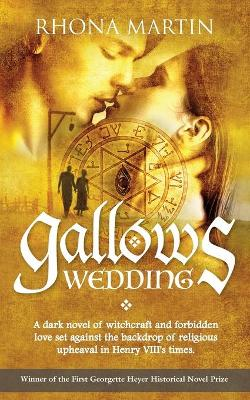 Gallows Wedding: A dark novel of witchcraft and forbidden love set against the backdrop of religious upheaval in Henry VIII's times.