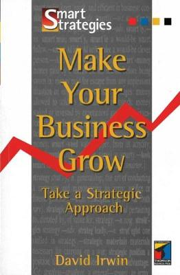 Make Your Business Grow: Take A Strategic Approach