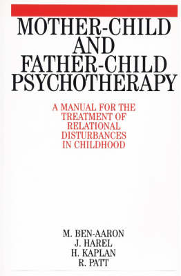Mother-Child and Father-Child Psychotherapy: A Manual for the Treatment of Relational Disturbances in Childhood