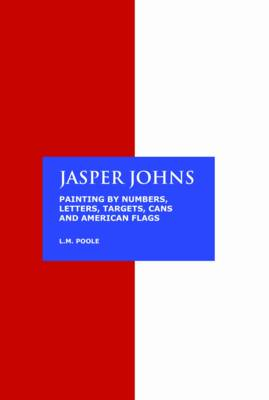 Jasper Johns: Painting by Numbers, Letters, Targets, Cans and American Flags