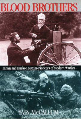 Blood Brothers: The Lives and Times of Hiram and Hudson Maxim