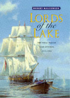 Lords of the Lake: The Naval War on Lake Ontario, 1812-14