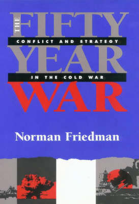 The Fifty-year War: Conflict and Strategy in the Cold War