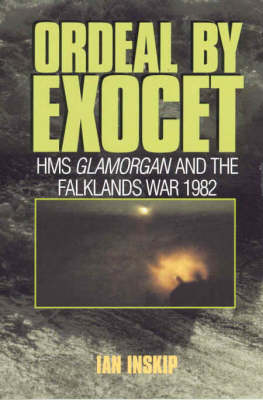 """Ordeal by Exocet: HMS """"Glamorgan"""" in the Falklands War 1982"""