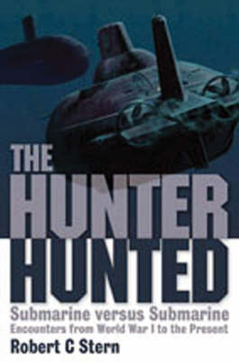 The Hunter Hunted: Submarine Versus Submarine Encounters from Earliest Days to the Cold War