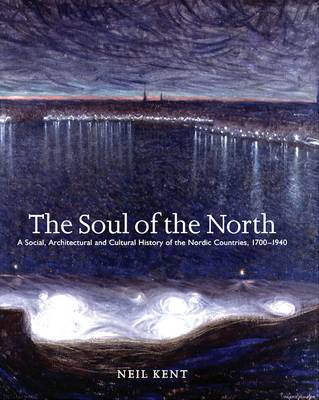 The Soul of the North: A Social, Architectural and Cultural History of the Nordic Countries,1700-1940