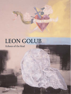 Leon Golub: Images of the Real