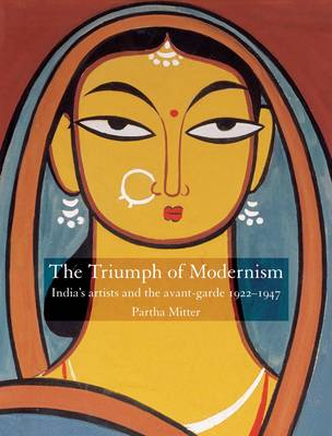Triumph of Modernism: India's Artists and the Avant-garde 1922-1947