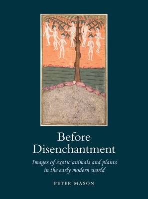 Before Disenchantment: Images of Animals and Plants in the Early Modern World