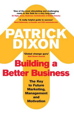 Building A Better Business: The Key to Future Marketing, Management and Motivation