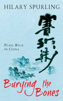 Burying the Bones: Pearl Buck's Life in China
