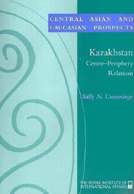 Centre-Periphery Relations in Kazakhstan
