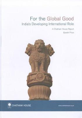 For the Global Good: India's Developing International Role Chatham House Report