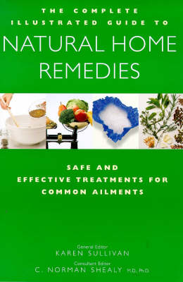 The Complete Family Guide to Natural Home Remedies: Safe and Effective Treatments for Common Ailments