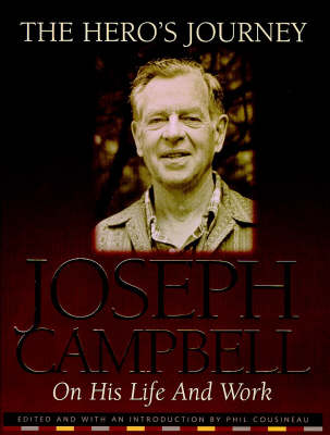 The Hero's Journey: The Life and Work of Joseph Campbell