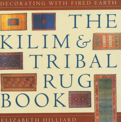 """The Kilim and Tribal Rug Book: Decorating with """"Fired Earth"""""""