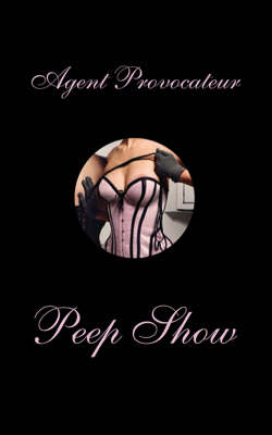 Agent Provocateur: Peepshow, Images to Stimulate, Provoke and Inspire