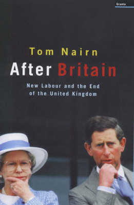 After Britain: New Labour and the Return of Scotland