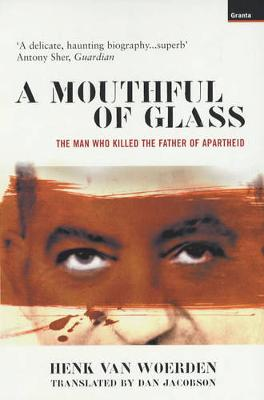 Mouthful of Glass: The Man Who Killed the Father of Apartheid