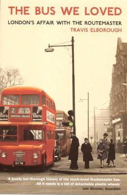 Bus We Loved: London'S Affair with the Routemaster