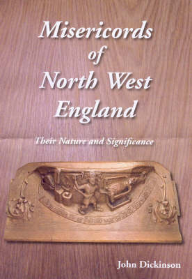 Misericords of North West England: Their Nature and Significance