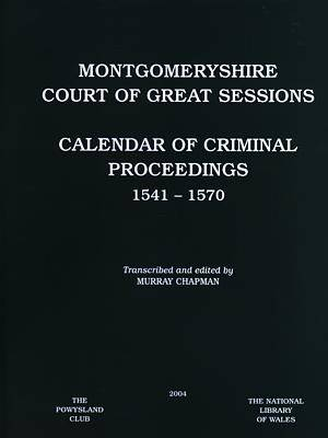 Montgomeryshire Court of Great Sessions: Calendar of Criminal Proceedings 1541-1570