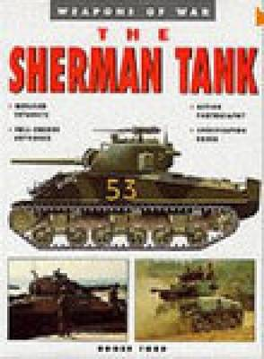 The Sherman Tank: Weapons of War