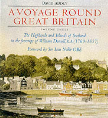 A Voyage Round Great Britain: v. 3: Highlands and Islands of Scotland in the Footsteps of William Daniell RA
