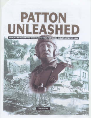Patton Unleashed: Patton's Third Army and the Breakout from Normandy, August-September 1944