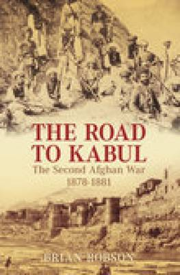 The Road to Kabul: The Second Afghan War 1878-1881